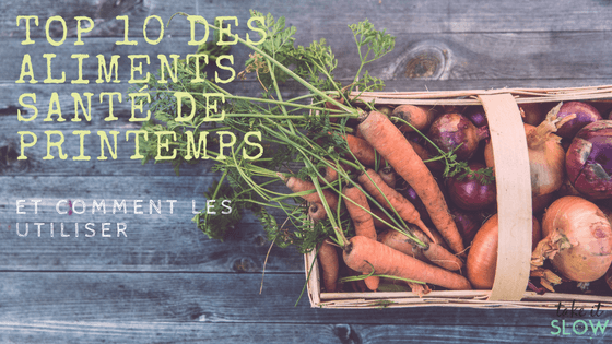 Le top 10 des aliments santé de printemps et comment les utiliser