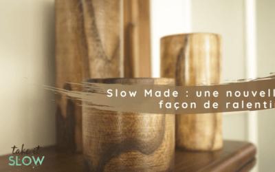 Slow Made : une nouvelle façon de ralentir