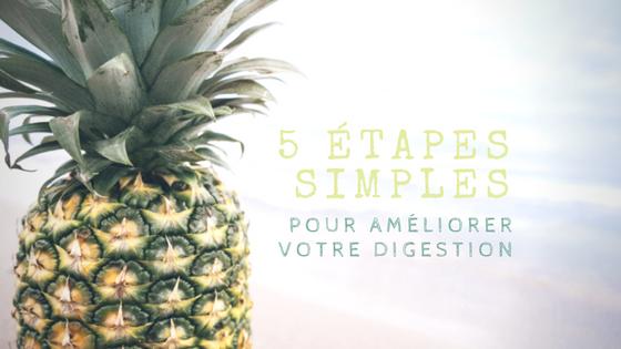 Comment améliorer votre digestion en 5 étapes