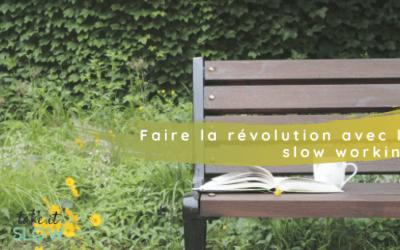 Faire la révolution avec le slow working