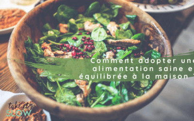 Comment adopter une alimentation saine et équilibrée à la maison ?