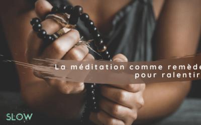 La méditation comme remède pour adopter la Slow Life