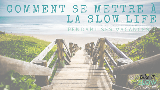 slow life en vacances slow travel